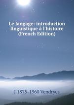 Le langage: introduction linguistique  l`histoire (French Edition)