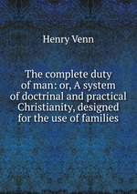 The complete duty of man: or, A system of doctrinal and practical Christianity, designed for the use of families