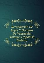 Recopilacin De Leyes Y Decretos De Venezuela, Volume 3 (Spanish Edition)