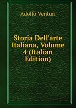 Storia Dell`arte Italiana, Volume 4 (Italian Edition)