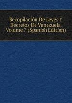 Recopilacin De Leyes Y Decretos De Venezuela, Volume 7 (Spanish Edition)
