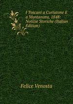 I Toscani a Curtatone E a Montanara, 1848: Notizie Storiche (Italian Edition)