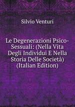 Le Degenerazioni Psico-Sessuali: (Nella Vita Degli Individui E Nella Storia Delle Societ) (Italian Edition)