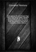 L`incompreso Verso Di Dante: Pape Satan Pape Satan Aleppe, Spiegato Dopo Cinque Secoli, E La Nuova Maniera Di Intendere Una Scena Delle Pi Celebrate Dela Divina Commedia (Italian Edition)