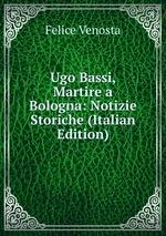 Ugo Bassi, Martire a Bologna: Notizie Storiche (Italian Edition)