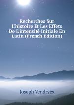 Recherches Sur L`histoire Et Les Effets De L`intensit Initiale En Latin (French Edition)