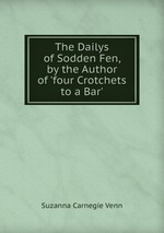 The Dailys of Sodden Fen, by the Author of `four Crotchets to a Bar`