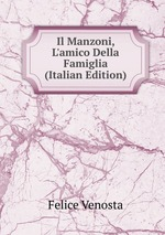 Il Manzoni, L`amico Della Famiglia (Italian Edition)