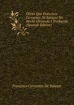 Obras Que Francisco Cervantes De Salazar Ha Hecho Glossado I Traducido (Spanish Edition)