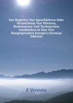 Der Begleiter Der Sprachlehren Oder Verzeichniss Von Wrtern, Redensarten Und Technischen Ausdrcken in Den Vier Hauptsprachen Europa`s (German Edition)