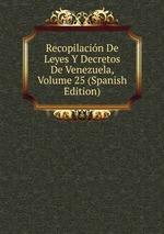 Recopilacin De Leyes Y Decretos De Venezuela, Volume 25 (Spanish Edition)