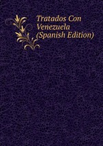 Tratados Con Venezuela (Spanish Edition)