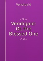 Vendigaid: Or, the Blessed One