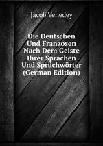 Die Deutschen Und Franzosen Nach Dem Geiste Ihrer Sprachen Und Sprchwrter (German Edition)