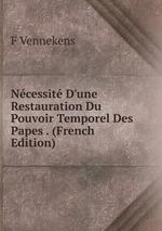Ncessit D`une Restauration Du Pouvoir Temporel Des Papes . (French Edition)