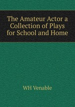 The Amateur Actor a Collection of Plays for School and Home
