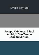 Jacopo Cabianca, I Suoi Amici, Il Suo Tempo (Italian Edition)