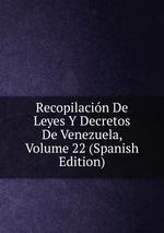 Recopilacin De Leyes Y Decretos De Venezuela, Volume 22 (Spanish Edition)