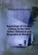 Beginnings of Literary Culture in the Ohio Valley: Historical and Biographical Sketches