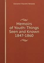 Memoirs of Youth: Things Seen and Known 1847-1860