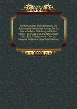 Memorandum Del Ministerio De Relaciones Exteriores Acerca De La Nota De Lord Salisbury Al Seor Olney: Fechada a 26 De Noviembre De 1895, Y Relativa . Con La Guyana Britnica (Spanish Edition)