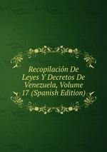 Recopilacin De Leyes Y Decretos De Venezuela, Volume 17 (Spanish Edition)