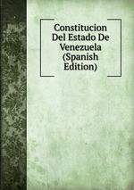 Constitucion Del Estado De Venezuela (Spanish Edition)