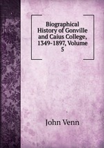 Biographical History of Gonville and Caius College, 1349-1897, Volume 5
