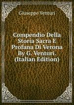 Compendio Della Storia Sacra E Profana Di Verona By G. Venturi. (Italian Edition)