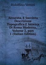 Accurata, E Succinta Descrizione Topografica E Istorica Di Roma Moderna, Volume 2,part 1 (Italian Edition)
