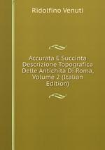 Accurata E Succinta Descrizione Topografica Delle Antichit Di Roma, Volume 2 (Italian Edition)