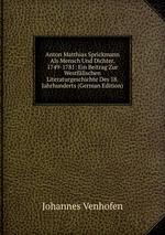 Anton Matthias Sprickmann Als Mensch Und Dichter, 1749-1781: Ein Beitrag Zur Westflischen Literaturgeschichte Des 18. Jahrhunderts (German Edition)