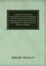 La Basilica Di Assisi: Illustrazione Storico-Artistica Con 30 Zincotipie Tratte Da Disegni Di Gino Venanzi E Con 6 Fototipie E 4 Fotoincisioni (Italian Edition)