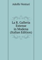 La R. Galleria Estense in Modena (Italian Edition)