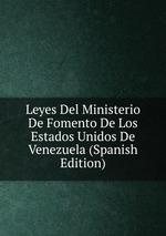 Leyes Del Ministerio De Fomento De Los Estados Unidos De Venezuela (Spanish Edition)