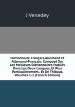 Dictionnaire Franais-Allemand Et Allemand-Franais: Compos Sur Les Meilleurs Dictionnaires Publis Dans Les Deux Langues, Et Plus Particulirement . Et De Thibaut, Volumes 1-2 (French Edition)