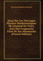 Essai Sur Les Ouvrages Physico-Mathmatiques De Lonard De Vinci, Avec Des Fragments Tirs De Ses Manuscrits (French Edition)