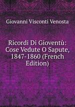 Ricordi Di Giovent: Cose Vedute O Sapute, 1847-1860 (French Edition)