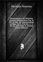 Dissertationes Ad Vaticinia Danielis Emblematica Cap. Ii, Vii, Et Viii.: Et Commentarius Ad Dan. Xi: 4--5 Et Xii: 1--3. Ed. 2A. Correctior & Auctior (Latin Edition)