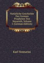 Natrliche Geschichte Des Grossen Propheten Von Nazareth, Volume 1 (German Edition)
