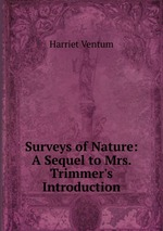 Surveys of Nature: A Sequel to Mrs. Trimmer`s Introduction