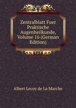 Zentralblatt Fuer Praktische Augenheilkunde, Volume 16 (German Edition)