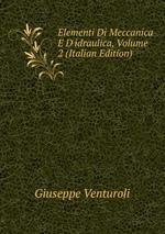 Elementi Di Meccanica E D`idraulica, Volume 2 (Italian Edition)