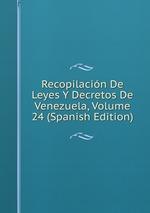 Recopilacin De Leyes Y Decretos De Venezuela, Volume 24 (Spanish Edition)