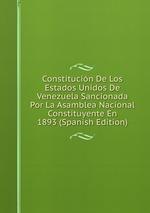 Constitucin De Los Estados Unidos De Venezuela Sancionada Por La Asamblea Nacional Constituyente En 1893 (Spanish Edition)