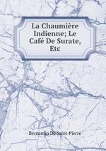 La Chaumire Indienne; Le Caf De Surate, Etc
