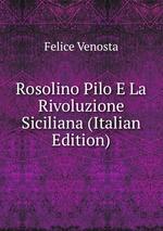 Rosolino Pilo E La Rivoluzione Siciliana (Italian Edition)