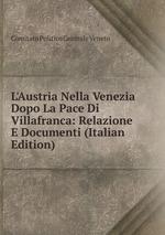 L`Austria Nella Venezia Dopo La Pace Di Villafranca: Relazione E Documenti (Italian Edition)