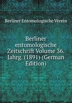Berliner entomologische Zeitschrift Volume 36.Jahrg. (1891) (German Edition)