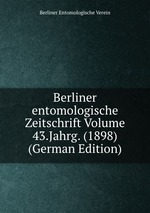 Berliner entomologische Zeitschrift Volume 43.Jahrg. (1898) (German Edition)